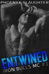 Entwined (Iron Bulls MC #3) - Prema Editing, Phoenyx Slaughter