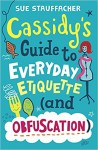 Cassidy's Guide to Everyday Etiquette (and Obfuscation) - Sue Stauffacher