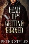 Fear of Getting Burned (Eternal Flame Book 1) - Peter Styles