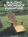 Building Adirondack Furniture: The Art, the History, & How-To - John D. Wagner, Tim Healey, Bill Jaspersohn