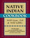 Native Indian Cookbook: Wild Game, Fish, and Wild Edibles - David Hunt