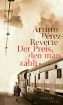 Der Preis, den man zahlt: Roman - Arturo Pérez-Reverte, Petra Zickmann