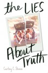 The Lies About Truth - Courtney C. Stevens
