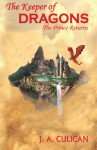 The Keeper of Dragons: The Prince Returns (Volume 1) - J.A. Culican