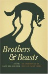 Brothers & Beasts: An Anthology of Men on Fairy Tales - Jack Zipes, Gregory Maguire, Christopher Barzak, Maria Tatar, Eric Kraft, Steve Almond, Robert Coover, Richard Siken, Michael Martone, Kate Bernheimer, David J. Schwartz, Timothy Schaffert, Joshua Beckman, Vijay Seshadri, Ilya Kaminsky, Norman Lock, Willy Vlautin, Michael