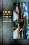 Future Imperfect: Philip K. Dick at the Movies - Jason Vest, Phillip Lopate