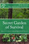 Secret Garden of Survival: How to grow a camouflaged food- forest. - rick austin
