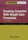 Smoking Cessation with Weight Gain Prevention: A Group Program Therapist Guide: Facilitator Guide (Treatments That Work) - Bonnie Spring