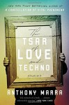 The Tsar of Love and Techno: Stories - Anthony Marra
