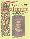 The Art of Falconry - Volume One - Frederick II of Hohenstaufen, Sam Sloan, Casey Albert Wood, F. Marjorie Fyfe, John Chodes