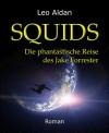 SQUIDS (Gesamtausgabe): Die phantastische Reise des Jake Forrester - Leo Aldan