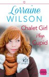 Chalet Girl Plays Cupid: (A Free Short Story) - Lorraine Wilson
