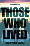 Those Who Lived: Fallen World Stories - Megan Crewe