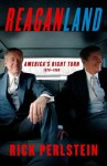 Reaganland: America's Right Turn 1976-1980 - Rick Perlstein