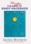 The Murder Of Bindy Mackenzie - Jaclyn Moriarty