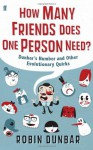 How Many Friends Does One Person Need?: Dunbar's Number and Other Evolutionary Quirks - Robin Dunbar