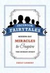 Facebook Fairytales: Modern-Day Miracles to Inspire the Human Spirit - Emily Liebert