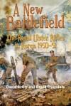 A New Battlefield: The Royal Ulster Rifles in Korea, 1950-51 - David Orr, David Truesdale