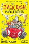 Jack Dash and the Magic Feather - Sophie Plowden, Judy Brown