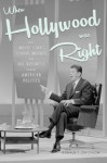 When Hollywood Was Right How Movie Stars, Studio Moguls, and Big Business Remade American Politics - Donald T. Critchlow