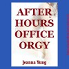 After Hours Office Orgy: A Reluctant Group Sex Erotica Story - Jeanna Yung, Amber Grayson Vayle