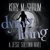 Dying for a Living: A Jesse Sullivan Novel - Kory M. Shrum, Hollie Jackson