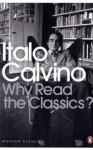 Why Read the Classics? - Italo Calvino, Martin L. McLaughlin