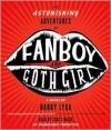 The Astonishing Adventures of Fanboy and Goth Girl - Barry Lyga, Scott Brick