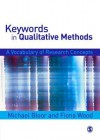 Keywords in Qualitative Methods: A Vocabulary of Research Concepts - Michael Bloor, Fiona Wood