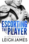 Escorting the Player (The Escort Collection Book 3) - Leigh James