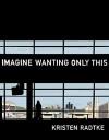 Imagine Wanting Only This (Pantheon Graphic Novels) - Kristen Radtke