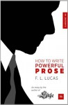 How to Write Powerful Prose: An essay by the author of 'Style' - F.L. Lucas
