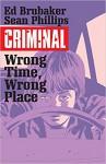 Criminal Volume 7: Wrong Place, Wrong Time - Ed Brubaker