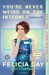You're Never Weird on the Internet (Almost): A Memoir - Felicia Day, Joss Whedon