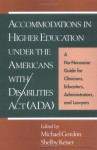Accommodations in Higher Education under the Americans with Disabilities Act: A No-Nonsense Guide for Clinicians, Educators, Administrators, and Lawyers - Michael Gordon, Shelby Keiser