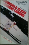 World Class Ski Tuning: The Manual - Michael Howden, Kirsten Olson, Ed Chase