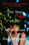 The Year of My Miraculous Reappearance - Catherine Ryan Hyde