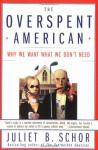 The Overspent American - Juliet B. Schor