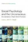 Social Psychology and the Unconcious: The Automaticity of Higher Mental Processes - John A. Bargh