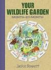 Your Wildlife Garden: Month-By-Month - Jackie Bennett