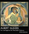 Albert Gleizes: For and Against the Twentieth Century - Peter Brooke