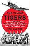 The Flying Tigers: The Untold Story of the American Pilots Who Waged a Secret War Against Japan Before Pearl Harbor - Sam Kleiner