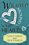 Wrapped Around Your Heart - Nancy Naigle, Tracy March