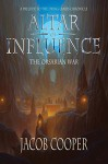 Altar of Influence: The Orsarian War - Jacob Cooper
