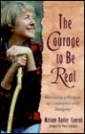 The Courage to Be Real: Becoming a Woman of Confidence and Integrity - Miriam Butler Conrad, Patsy Clairmont
