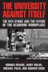 The University Against Itself: The NYU Strike and the Future of the Academic Workplace - Monika Krause, Monika Krause, Mary Nolan, Michael Palm