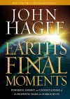 Earth's Final Moments: Powerful Insight and Understanding of the Prophetic Signs that Surround Us - John Hagee