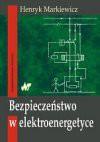 Bezpieczeństwo w elektroenergetyce : zagadnienia wybrane - Henryk Markiewicz