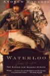 Waterloo: June 18, 1815: The Battle For Modern Europe - Andrew Roberts, Lisa Jardine, Amanda Foreman