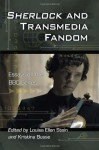Sherlock and Transmedia Fandom: Essays on the BBC Series - Louisa Ellen Stein, Kristina Busse